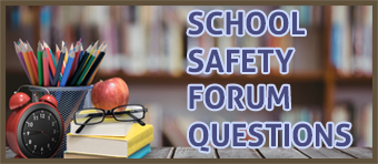 SCHOOL SAFETY FORUM QUESTIONS